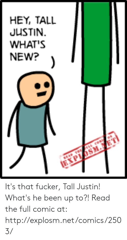 Dank, Http, and Comics: HEY, TALL  JUSTIN.  WHAT'S  NEW? It's that fucker, Tall Justin! What's he been up to?!  Read the full comic at: http://explosm.net/comics/2503/
