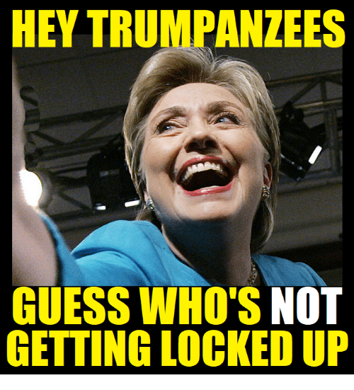 HEY TRUMPANZEES GUESS WHO'S NOT GETTING LOCKED UP | Meme on ME.ME