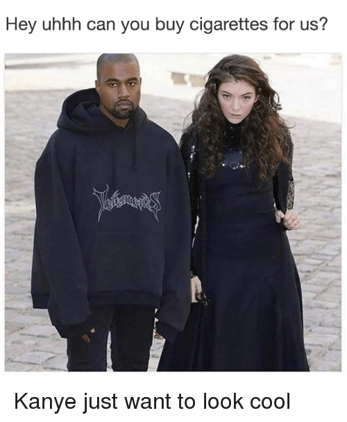 Hey Uhhh Can You Buy Cigarettes for Us?   Kanye Meme on ME ME