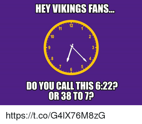 HEY VIKINGS FANS 12 10 DO YOU CALL THIS 622? OR 38 TO T? httpstcoG4lX76M8zG  | Meme on ME.ME