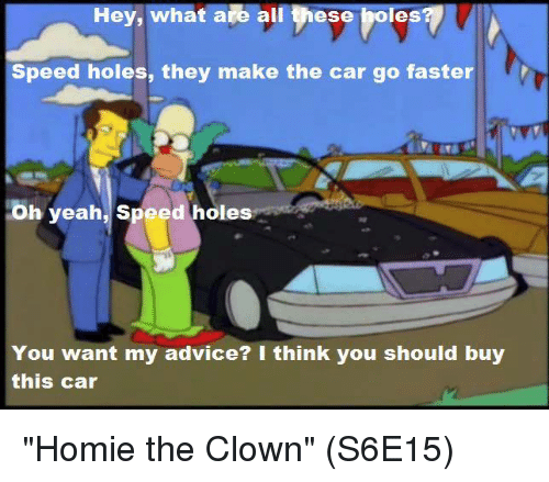 hey what are all these boles speed holes they make 14996412 25 best homie the clown memes buy memes, the memes, homer vs the