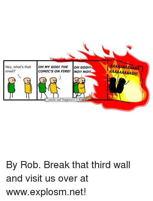 Memes, 🤖, and Oh God: Hey, what's that  OH MY GOD! THE  OH GOD!!  Smell?  COMIC'S ON FIRE!  NO!! NO!!  Cyanide and Happiness C Ex  AAAAAAAAAGH! By Rob. Break that third wall and visit us over at www.explosm.net!