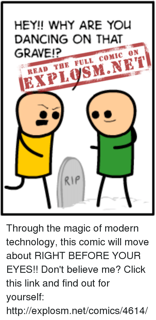 Click, Dancing, and Dank: HEY!! WHY ARE YOU  DANCING ON THAT  GRAVE!?  COMIC ON  READ THE FULL RIP Through the magic of modern technology, this comic will move about RIGHT BEFORE YOUR EYES!! Don't believe me? Click this link and find out for yourself: http://explosm.net/comics/4614/