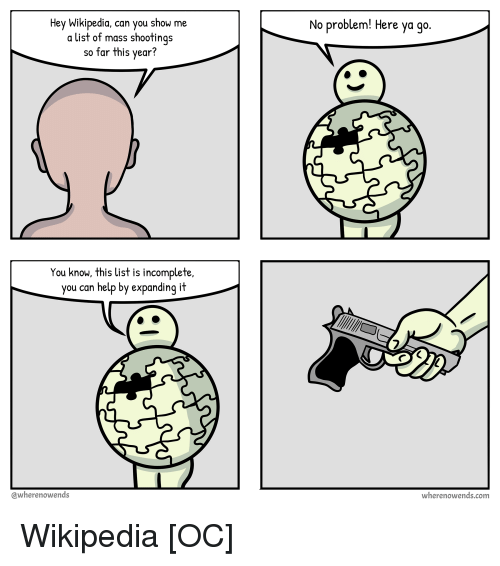 Wikipedia, Help, and Comics: Hey Wikipedia, can you show me  a list of mass shootings  so far this vear?  No problem! Here ya go  You know, this list is incomplete,  you can help by expanding it  @wherenowends  wherenowends.com Wikipedia [OC]