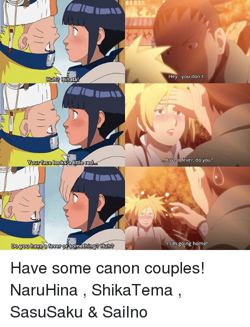 Memes, Canon, and Home: Hey...you don't  Auh?Hinata!  Your face  Your (aso lodtsa  have a fever, do you?  our tface looks a little red  l'm going home!  Do you haye a fever  DO You have a fever or somethingrHu Have some canon couples! NaruHina , ShikaTema , SasuSaku & SaiIno