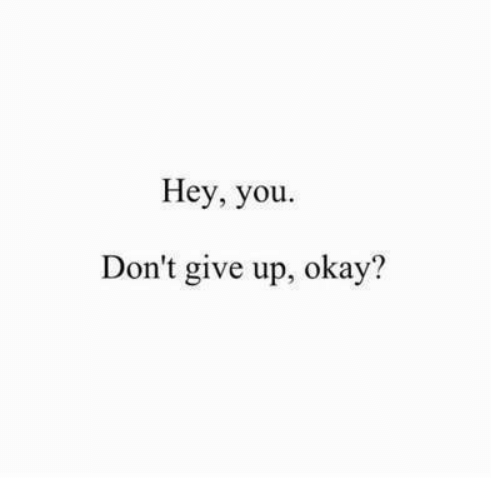 Okay, You, and Hey: Hey, you  Don't give up, okay'?