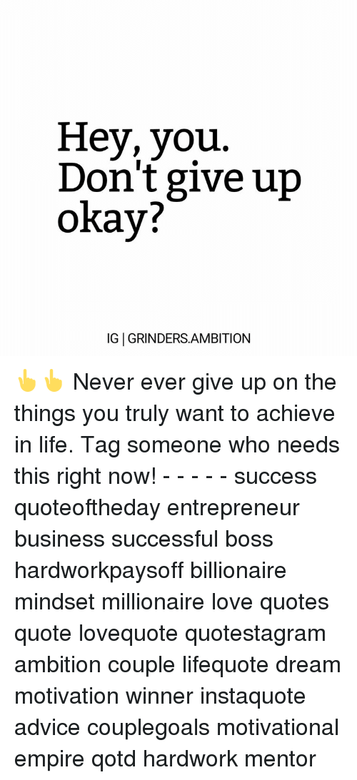 Hey You Dont Give Up Okay Ig L Grinders Ambition Never Ever