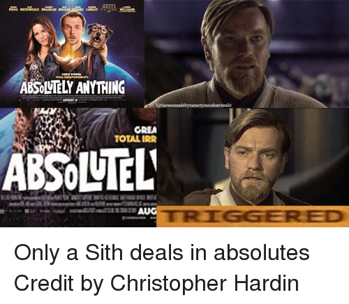 Sith, Star Wars, and Total: HGG BECESALE BHASKAR  ABSOLUTELY ANYTHING  deathiswasmadebymenotyousodontstealt  TOTAL IRR Only a Sith deals in absolutes  Credit by Christopher Hardin