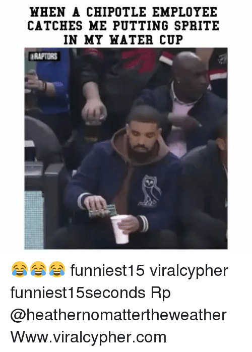 Chipotle, Funny, and Com: HHEN A CHIPOTLE EMPLOYEE  CATCHES ME PUTTING SPRITE  IN MY HATER CUP  RAFTORS 😂😂😂 funniest15 viralcypher funniest15seconds Rp @heathernomattertheweather Www.viralcypher.com