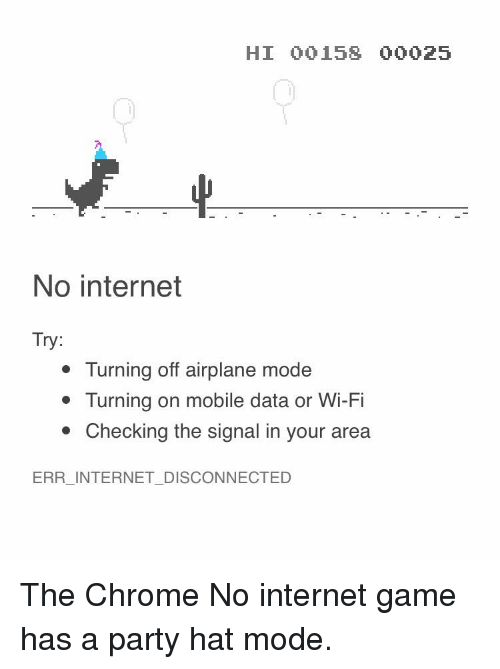 Hi 00158 00025 No Internet Try Turning Off Airplane Mode Turning On Mobile Data Or Wi Fi Checking The Signal In Your Area Err Internet Disconnected Chrome Meme On Me Me
