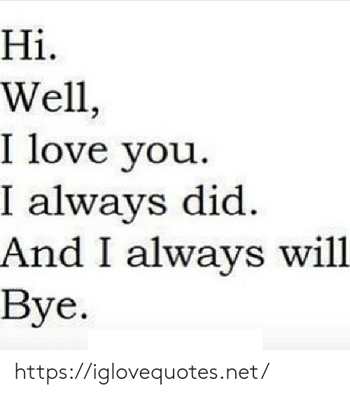 Love, Net, and Will: Hi  1.  Well,  I love vou  I always did  And I always will  Bye. https://iglovequotes.net/