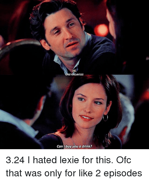 Memes, 🤖, and Episodes: Hi.  Can I buy you a drink? 3.24 I hated lexie for this. Ofc that was only for like 2 episodes