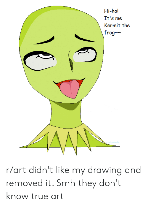Hi-Ho! It's Me Kermit the Frog** Re Rart Didn't Like My