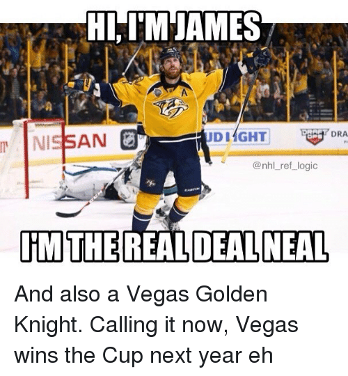 Logic, Memes, and National Hockey League (NHL): HI IM JAMES  DRA  DIAGHT  AN  @nhl ref logic  RMTHE REAL DEAL NEAL And also a Vegas Golden Knight. Calling it now, Vegas wins the Cup next year eh