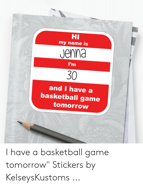 Hi My Name Is Jenna L M 30 And I Have A Basketball Game