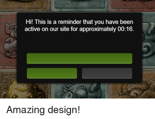 Amazing, Design, and Been: Hi! Th  active on our site for approximately 00:16  is is a reminder that you have been