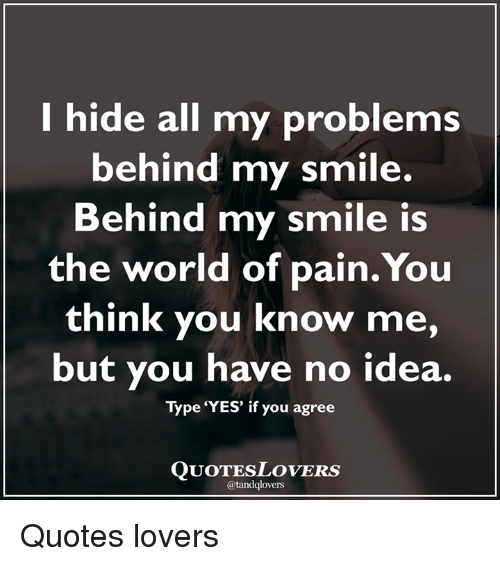 Hide All My Problems Behind My Smile Behind My Smile Is The World Of