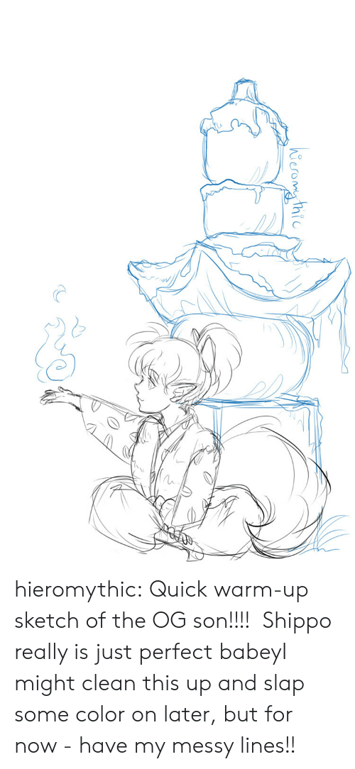 Target, Tumblr, and Blog: hieromg thic hieromythic:  Quick warm-up sketch of the OG son!!!! Shippo really is just perfect babeyI might clean this up and slap some color on later, but for now - have my messy lines!!