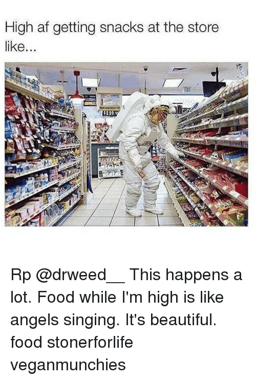 high af getting snacks at the store like rp drweed 15786656 high af getting snacks at the store like rp this happens a lot
