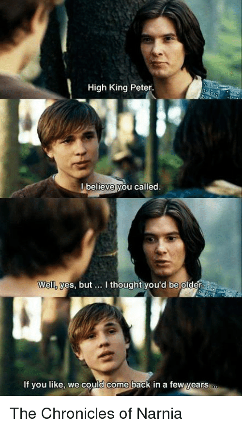 high king peter believe you called thought youd be older 6916563 ✅ 25 best memes about chronicles of narnia chronicles of,Narnia Memes