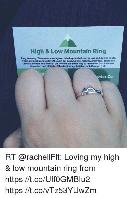 Life, Memes, and Ups: High & Low Mountain Ring  Ring Meaning: The mountain range on this ring symbolizes the ups and downs in life.  There are peaks and valleys through our days, weeks, months, and years. There are  times at the top, and times at the bottom. Wear this ring to remember that the most  important part of life len't the destination, but the climb through it all.  ories.Co RT @rachellFlt: Loving my high & low mountain ring from https://t.co/Uff0GMBIu2 https://t.co/vTz53YUwZm