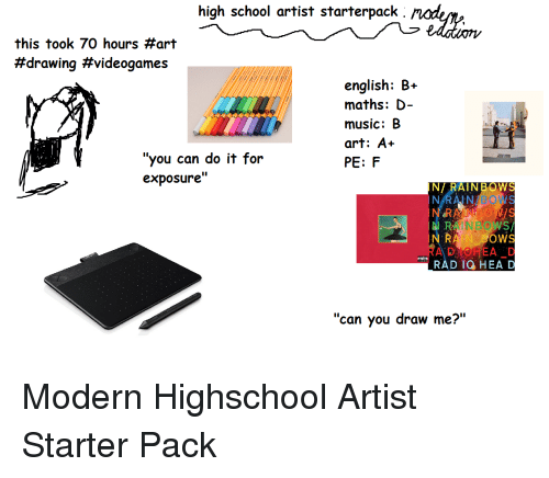 high school artist starterpack this took 70 hours art drawing