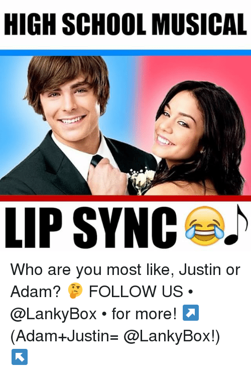 High School Musical, Memes, and School: HIGH SCHOOL MUSICAL  LIP SYNC Who are you most like, Justin or Adam? 🤔 FOLLOW US • @LankyBox • for more! ↗️ (Adam+Justin= @LankyBox!) ↖️