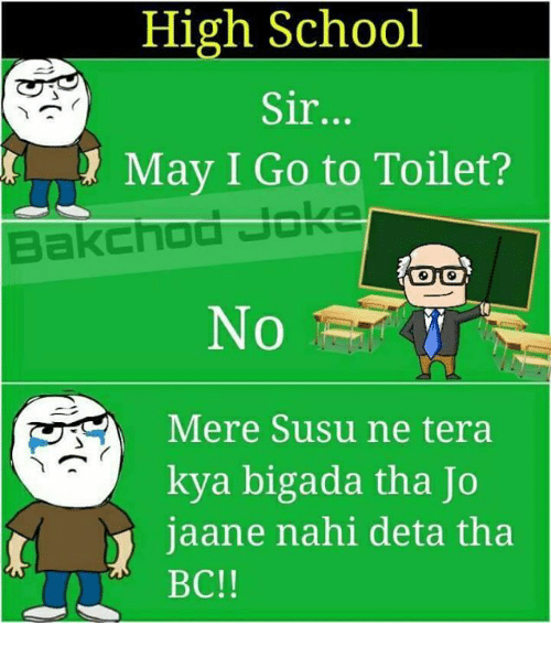 Memes  Tera  and   High School Sir    t May I Go to Toilet  No Mere Susu  ne tera kya bigada tha Jo jaane nahi deta tha BC. 25  Best Memes About Huki   Huki Memes