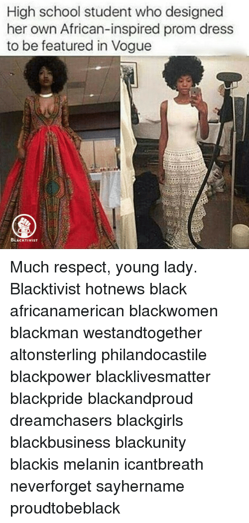 Memes, Dreamchasers, and 🤖: High school student who designed  her own African-inspired prom dress  to be featured in Vogue  BLACKTIVIST Much respect, young lady. Blacktivist hotnews black africanamerican blackwomen blackman westandtogether altonsterling philandocastile blackpower blacklivesmatter blackpride blackandproud dreamchasers blackgirls blackbusiness blackunity blackis melanin icantbreath neverforget sayhername proudtobeblack