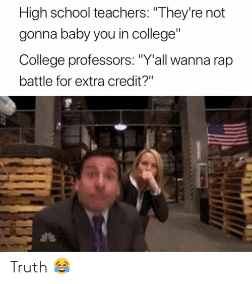 """College, Rap, and Rap Battle: High school teachers: """"They're not  gonna baby you in college""""  College professors: """"Y'all wanna rap  battle for extra credit?"""" Truth 😂"""