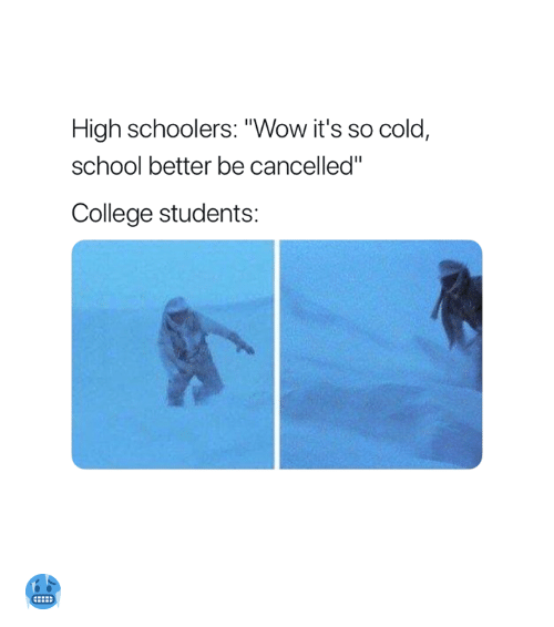 "College, School, and Wow: High schoolers: ""Wow it's so cold  school better be cancelled""  College students: 🥶"