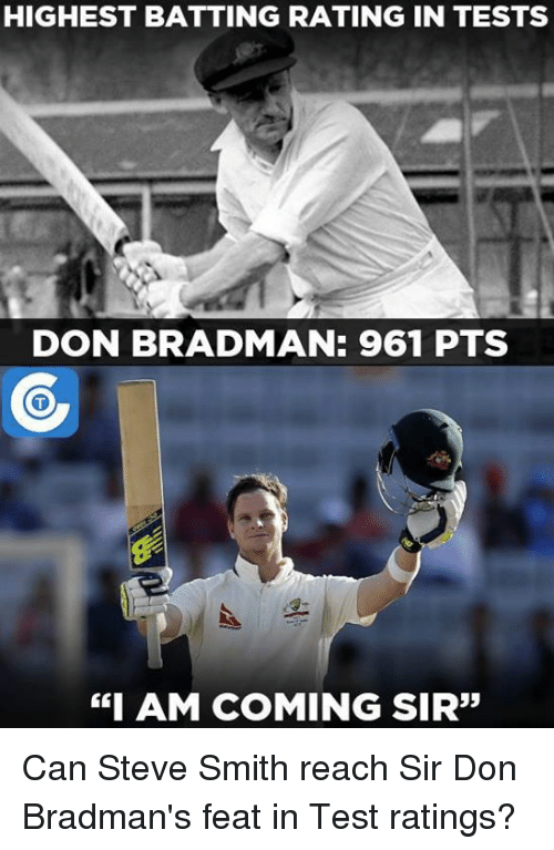 "Memes, 🤖, and Reach: HIGHEST BATTING RATING IN TESTS  DON BRAD MAN: 961 PTS  ""I AM COMING SIR"" Can Steve Smith reach Sir Don Bradman's feat in Test ratings?"