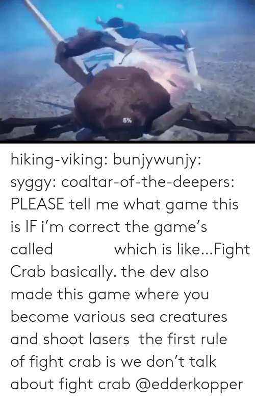 The Game, Tumblr, and Blog: hiking-viking:  bunjywunjy:  syggy:  coaltar-of-the-deepers: PLEASE tell me what game this is IF i'm correct the game's called カニノケンカ which is like…Fight Crab basically. the dev also made this game where you become various sea creatures and shoot lasers  the first rule of fight crab is we don't talk about fight crab   @edderkopper