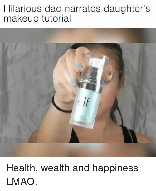 Dad, Lmao, and Makeup: Hilarious dad narrates daughter's  makeup tutorial Health, wealth and happiness LMAO.
