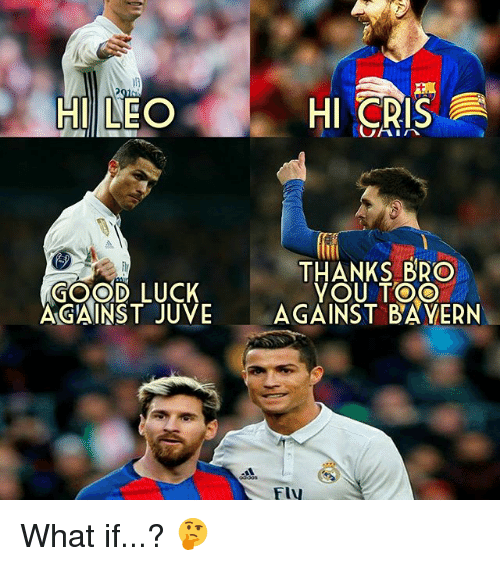Memes, 🤖, and Bro: HILEO  Hl CRIS  THANKS BRO  YOU TOO  GOOD LUCK  AGAINST JUVE AGAINST BAYERN  Fly What if...? 🤔