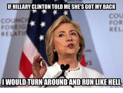 Run, Conservative, and Running: HILLARY CLINTON TOLD ME SHE SGOTMY BACK  I WOULDTURNAROUND AND RUN LIKE HELL
