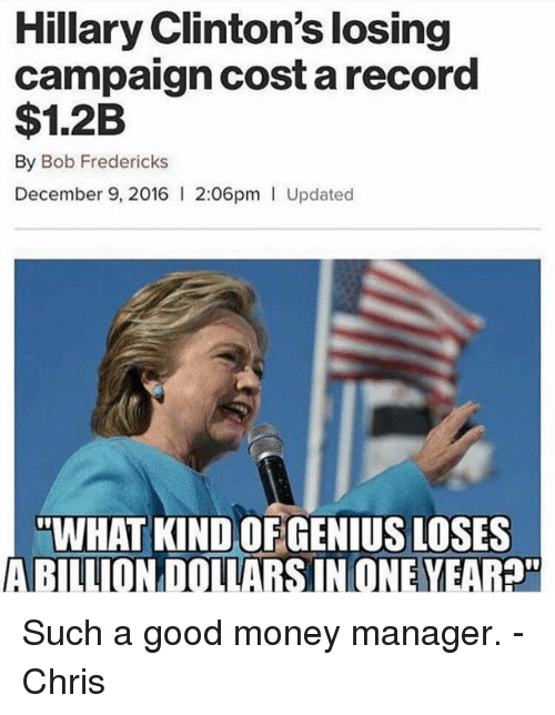hillary clintons losing campaign cost a record 1 2b by bob 9737052 ✅ 25 best memes about hillary clinton hillary clinton memes