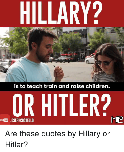 Hillary Is To Teach Train And Raise Children Or Hitler Mimo