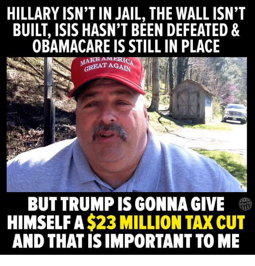 hillary isnt in jail the wall isnt built isis hasnt 28599922 hillary isn't in jail the wall isn't built isis hasn't been