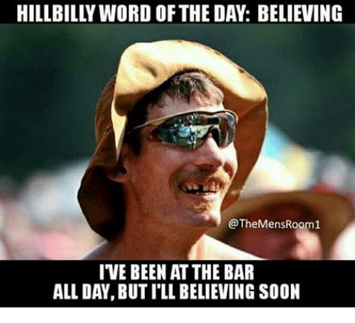 hillbilly word of the day believing t mensroom1 ive been 4001790 ✅ 25 best memes about hillbilly word of the day hillbilly word
