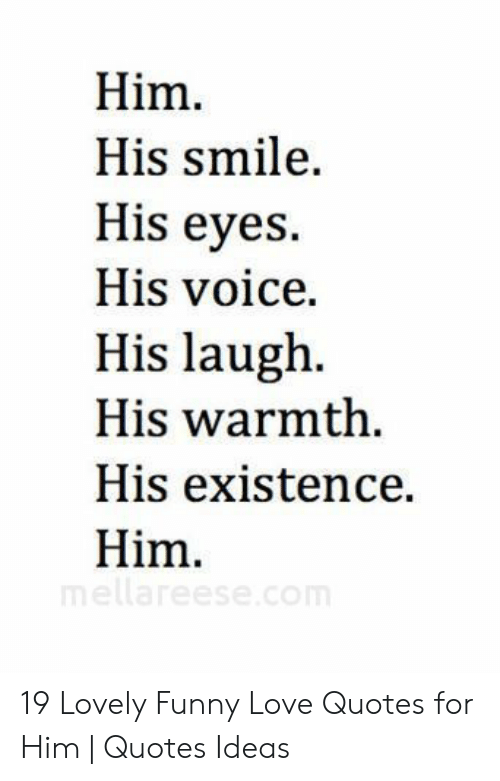 Him His Smile His Eyes His Voice His Laugh His Warmth His ...