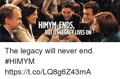 Memes, Legacy, and Never: HIMYM ENDS,  BUTIISUEGACLIVES ON The legacy will never end. #HIMYM https://t.co/LQ8g6Z43mA