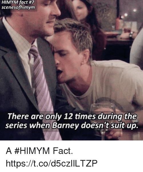 Barney, Memes, and 🤖: HIMYM fact #7  scenesofhimym  There are only 12 times during the  series when Barney doesn't suit up. A #HIMYM Fact. https://t.co/d5czIlLTZP