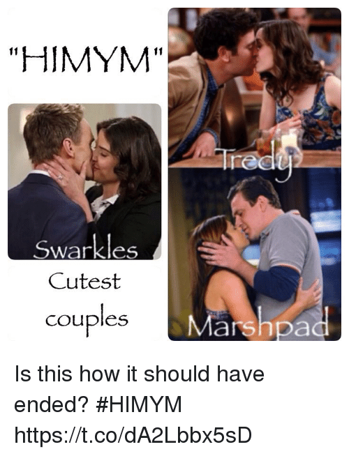 "Memes, 🤖, and How: ""HIMYM""  Tre  Swarkles  Cutest  couples  Marshpa Is this how it should have ended? #HIMYM https://t.co/dA2Lbbx5sD"