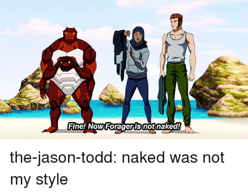 Target, Tumblr, and Blog: HIne! NOWForageris notnaked! the-jason-todd:  naked was not my style