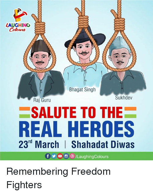 Heroes, The Real, and Freedom: HING  Colours  Bhagat Singh  Sukhdev  Raj Guru  SALUTE TO THE  REAL HEROES  23rd March | Shahadat Diwas  f步。画e) /LaughingColours Remembering Freedom Fighters