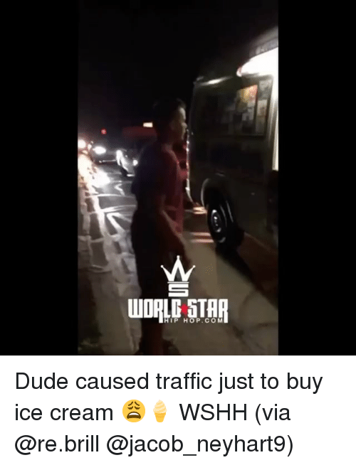 Dude, Memes, and Traffic: HIP HOP.COM Dude caused traffic just to buy ice cream 😩🍦 WSHH (via @re.brill @jacob_neyhart9)