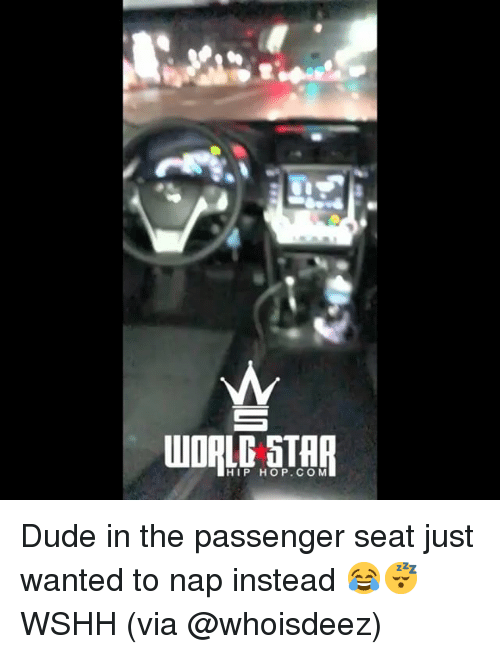 Dude, Memes, and Wshh: HIP HOP.COM Dude in the passenger seat just wanted to nap instead 😂😴 WSHH (via @whoisdeez)