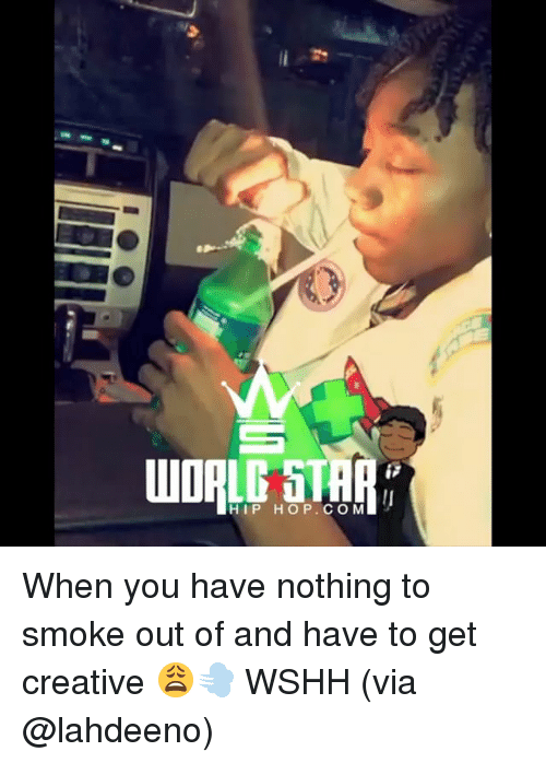 Memes, Wshh, and Hip Hop: HIP HOP.COM When you have nothing to smoke out of and have to get creative 😩💨 WSHH (via @lahdeeno)