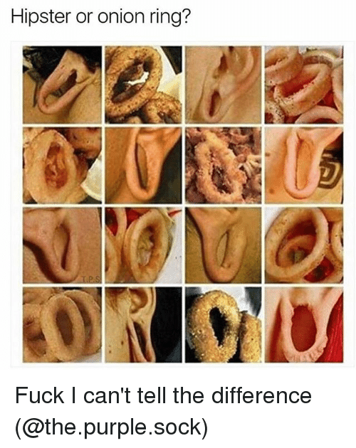 Hipster, Memes, and Fuck: Hipster or onion ring? Fuck I can't tell the difference (@the.purple.sock)